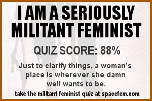 I am a Seriously Militant Feminist